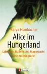 Alice im Hungerland. Leben mit Bulimie und Magersucht. - Marya Hornbacher