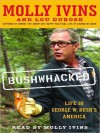Bushwhacked: Life in George W. Bush's America (Audio) - Molly Ivins, Lou Dubose