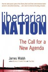 Libertarian Nation: The Call for a New Agenda - James Walsh