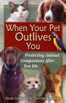 When Your Pet Outlives You: Protecting Animal Companions After You Die - David Congalton, Charlotte Alexander