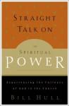 Straight Talk on Spiritual Power: Experiencing the Fullness of God in the Church - Bill Hull
