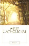 Mere Catholicism - Ian T. Ker, Walter Hooper