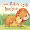 How Do Lions Say I Love You? - Diane Muldrow, David L. Walker