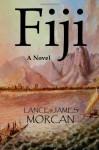 Fiji: A Novel - Lance Morcan, James Morcan