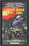 I premi Hugo 1999-2001 - Bruce Sterling, Greg Egan, Michael Swanwick, Connie Willis, Jack Williamson, Patrick Kelly, David Langford, Kathryn K. Rusch, Flora Staglianò, Luca Landoni, Jim Burns