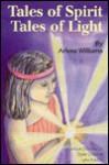 Tales of Spirit, Tales of Light - Arlene Williams