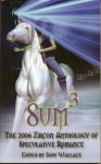 Sum3: The 2006 Zircon Anthology Of Speculative Romance - Jody Wallace, Joyce Ellen Armond, Isabo Kelly, C. Mitchell O'Neal, Denise Frost, Mary Ann Chulick, Karen Pleines Sterba, Julianne Wells, Frances Robertso