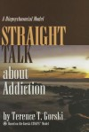Straight Talk about Addiction: A Biopsychosocial Model - Terence T. Gorski