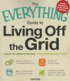 The Everything Guide to Living Off the Grid: A Back-To-Basics Manual for Independent Living - Terri Reid, Jane Oke