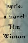 Eyrie: A Novel - Tim Winton