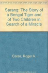 Sarang: The Story of a Bengal Tiger and of Two Children in Search of a Miracle - Roger A. Caras