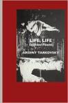 Life, Life: Selected Poems - Arseny Tarkovsky, Jeremy Mark Robinson, Virginia Rounding