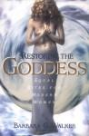 Restoring the Goddess: Equal Rites for Modern Women - Barbara G. Walker
