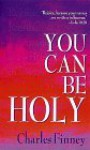 You Can Be Holy - Charles Grandison Finney