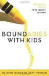 Boundaries with Kids: How Healthy Choices Grow Healthy Children - Henry Cloud, John Townsend