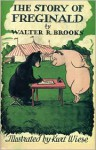 The Story of Freginald - Walter R. Brooks, Walter R. Brroks, Kurt Wiese