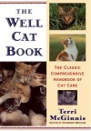 The Well Cat Book: The Classic Comprehensive Handbook of Cat Care - Terri McGinnis, Pat Stewart