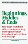 Beginnings, Middles and Ends (Elements of Fiction Writing) - Nancy Kress