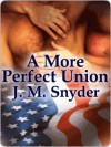 A More Perfect Union - J.M. Snyder