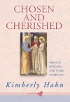 Chosen and Cherished: Biblical Wisdom for Your Marriage - Kimberly Hahn