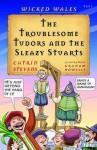 Troublesome Tudors And Sleazy Stuarts - Catrin Stevens, Graham Howells