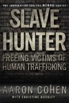 Slave Hunter: One Man's Global Quest to Free Victims of Human Trafficking - Aaron Cohen, Christine Buckley