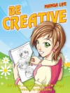 Be creative (Manga Life) - Sonia Leong, Rob Bevan, Tim Wright, John Middleton