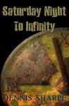 Saturday Night to Infinity - Dennis Sharpe
