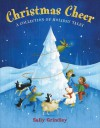 Christmas Cheer: A Collection of Holiday Tales - Sally Grindley