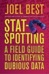 Stat-Spotting: A Field Guide to Identifying Dubious Data - Joel Best