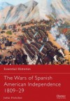 The Wars of Spanish American Independence 1809-29 (Essential Histories) - John Fletcher