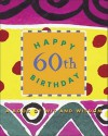 Happy 60 Birthday: A Book of Wit and Wisdom (Little Books) - Susan Feuer