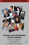 Dialogues with Contemporary Political Theorists (International Political Theory) - Gary Browning, Raia Prokhovnik, Maria Dimova-Cookson
