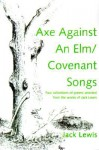 Axe Against an ELM/Covenant Songs: Two Collections of Poems Selected from the Works of Jack Lewis - Jack Lewis
