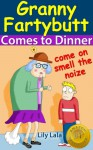 Granny Fartybutt Comes to Dinner - Lily Lala, John Davies