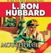 Mouthpiece - L. Ron Hubbard, R.F. Daley, Jock Ellis, Eduardo Ballerini, Corey Burton, Phil Proctor, Josh Robert Thompson, Tait Ruppert