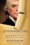 The Jefferson Lies: Exposing the Myths You've Always Believed about Thomas Jefferson - David Barton, Glenn Beck