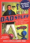 Dad Stuff: Shedloads Of Ideas For Dads - Steve Caplin, Simon Rose