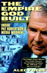 The Empire God Built: Inside Pat Robertson's Media Machine - Alec Foege