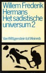 Het sadistische universum 2; Van Wittgenstein tot Weinreb - Willem Frederik Hermans