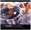 The Fondue Cookbook [With Paper with Flaps] - Gina Steer