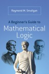A Beginner's Guide to Mathematical Logic - Raymond M. Smullyan