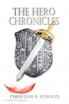 The Hero Chronicles: A Complete Collection - Christine E. Schulze