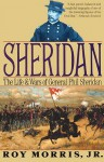 Sheridan: The Life and Wars of General Phil Sheridan - Roy Morris Jr.