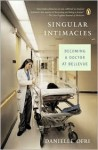 Singular Intimacies: Becoming a Doctor at Bellevue - Danielle Ofri