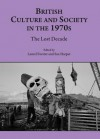 British Culture And Society In The 1970s: The Lost Decade - Laurel Forster, Sue Harper