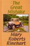 The Great Mistake - Mary Roberts Rinehart