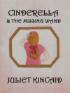 Cinderella and the Missing Wand - Juliet Kincaid