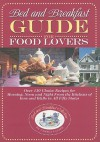 Bed and Breakfast Guide for Food Lovers: Over 130 Choice Recipes for Morning, Noon and Night from the Kitchens of Inns and B&B's in All Fifty States - Pamela Lanier