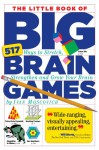 The Little Book of Big Brain Games: 517 Ways to Stretch, Strengthen and Grow Your Brain - Ivan Moscovich